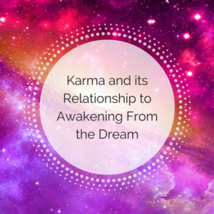 Karma and its Relationship to Awakening from the Dream