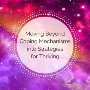 Moving Beyond Coping Mechanisms into Strategies for Thriving