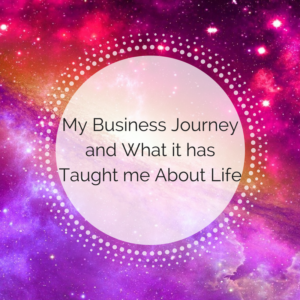 My Business Journey and What it Has Taught me About Life
