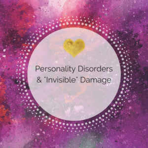 "Personality Disorders & ""Invisible"" Damage"